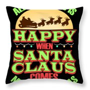 All The World Is Happy When Santa Claus Comes Merry Christmas Throw Pillow