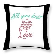 All You Knit Is Love Throw Pillow