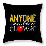 Anyone Can Be A Clown Throw Pillow