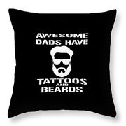 Awesome Dads Have Tattoos And Beards Throw Pillow