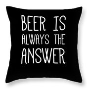 Beer Is Always The Answer Throw Pillow
