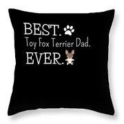 Best Toy Fox Terrier Dad Ever Throw Pillow
