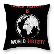 Black History Is World History Month African American Pride Throw Pillow