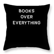Book Shirt Over Everything Light Reading Authors Librarian Writer Gift Throw Pillow