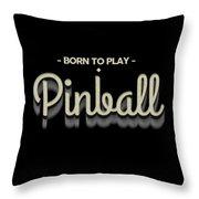 Born To Play Pinball Tee Throw Pillow
