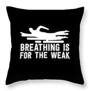 Breathing Is For The Weak Swimming  Throw Pillow