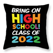 Bring On High School Class 2022 Back To School Throw Pillow