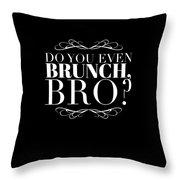 Bro Do You Even Brunch Throw Pillow