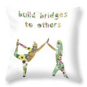 Build Bridges To Others Throw Pillow