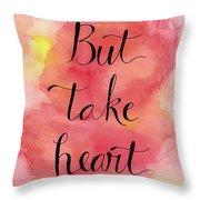 But Take Heart Throw Pillow