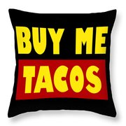 Buy Me Tacos Funny Tshirt Throw Pillow