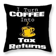 Coffee Into Tax Returns Throw Pillow