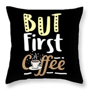 Coffee Lover But First Birthday Gift Idea Throw Pillow