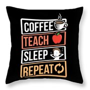 Coffee Lover Coffee Teach Sleep Birthday Gift Idea Throw Pillow