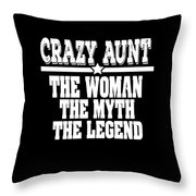 Crazy Aunt The Woman Myth Legend Throw Pillow