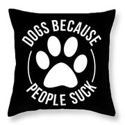 Dog Lover Shirt Dogs Because People Suck Gift Tee Throw Pillow