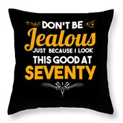 Dont Be Jealous I Look Good At Seventy 70th Birthday Throw Pillow