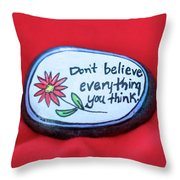 Don't Believe Everything You Think Painted Rock Throw Pillow