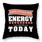 Dont Have Energy To Pretend I Like You Tee Design Perfect Naughty Gift This Holiday Grab It Now Throw Pillow