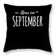 Due In September Funny Maternity Throw Pillow