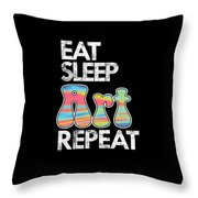 Eat Sleep Art Repeat Funny Artist Creative Art Lovers Gift Throw Pillow