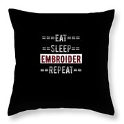 Embroider Hobby Gift Eat Sleep Repeat For Embroidery Crafters Throw Pillow