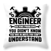 Engineering Engineer Solving Problems You Didnt Know You Had Inways You Wouldnt Understand Throw Pillow