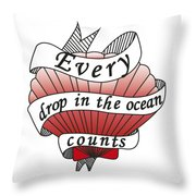 Every Drop In The Ocean Counts Throw Pillow