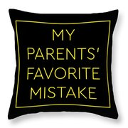 Favorite Child My Parents Favorite Mistake Gift  Throw Pillow