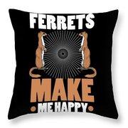 Ferret Lover Ferrets Make Me Happy Throw Pillow