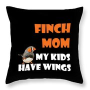 Finch Mom My Kidds Have Wings Throw Pillow