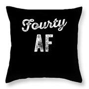 Fourty Af Funny Birthday Throw Pillow