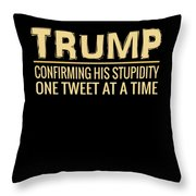 Funny Anti Trump Tweet Confirming His Stupidity Throw Pillow