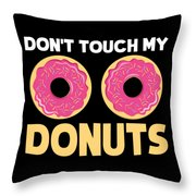 Funny Donut Dont Touch My Donuts Sarcastic Joke Throw Pillow