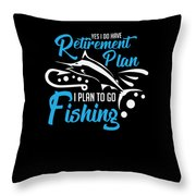 Funny Fishing Yes I Do Have Retirement Plan Gift Throw Pillow