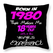 Funny Happy Birthday Shirts For Girls Born In 1980 Throw Pillow