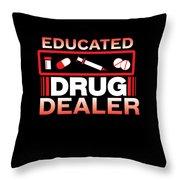 Funny Nurse Educated Drug Dealer Medicine Gift Throw Pillow