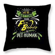 Funny Pregnancy Were Getting Our Fur Babies Throw Pillow