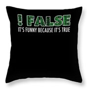 Funny Programming Design Funny Because Its True Throw Pillow