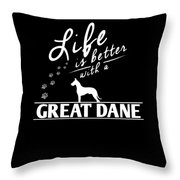 Great Dane Design Life Is Better With A Great Dane Paws Throw Pillow