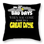 Great Dane Design There Are No Bad Days When You Come Home To A Great Dane Throw Pillow