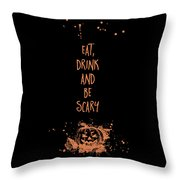 Halloween Eat, Drink And Be Scary Throw Pillow