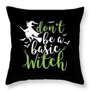 Halloween Shirt Dont Be A Basic Witch Costume Tee Gift Throw Pillow