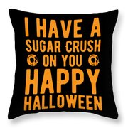 Halloween Shirt Sugar Crush On You Happy Halloween Gift Tee Throw Pillow