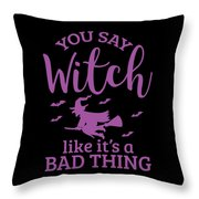 Halloween Shirt You Say Witch Like A Bad Thing Gift Tee Throw Pillow