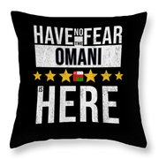 Have No Fear The Omani Is Here Throw Pillow