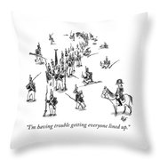 Having Trouble Getting Everyone Lined Up Throw Pillow