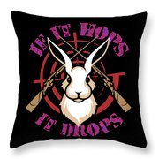 Hunting If It Hops It Drops Funny Rabbit Hunter Gift Idea Throw Pillow