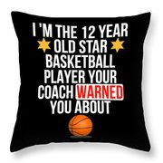 I Am The 12 Year Old Star Basketball Player Your Coach Warned You About Throw Pillow