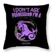 I Dont Ask Permission Capricorn Zodiac Horoscope Throw Pillow